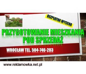 Przygotowanie domu do sprzedaży. Cennik tel. 504-746-203. Wrocław, pod sprzedaż