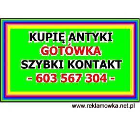 KUPIĘ ANTYKI / STAROCIE - PŁACĘ GOTÓWKĄ EXPRESS - / 603-567-304 / - SKUP ANTYKÓW