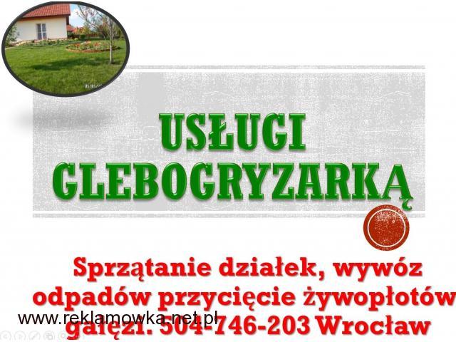 Usługi glebogryzarką, cena, tel 504-746-203, przekopanie, glebogryzarka,Wrocław,
