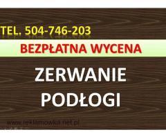 Zerwanie podłogi, zdemontowanie paneli, tel. 504-746-203, cena, Wrocław, kafli, glazury, skucie