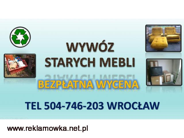 Ile kosztuje wywóz mebli ? tel. 504-746-203. Wrocław. Wywożenie, utylizacja. Jaka cena za wywóz ?
