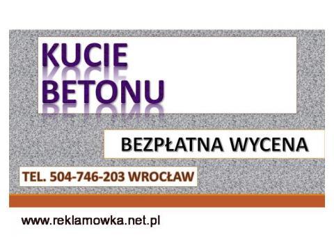 Kucie młotem udarowym cena .tel. 504-746-203, Wrocław. Burzenie ścian. Skuwanie posadzek, chodników.
