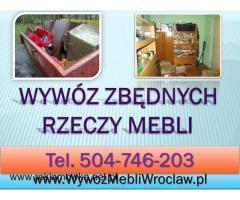 Wyrzucić meble, firma, tel. 504-746-203. Odbiór,utylizacja,wywóz,Wrocław