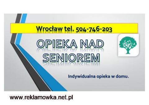 Opieka indywidualna w domu cena,tel.504-746-203, Wrocław, dla osób starszych, chorych